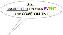 SO... DOUBLE CLICK ON YOUR EVENT AND COME ON IN !